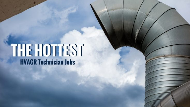 Which HVACR Technician Jobs are the Hottest Right Now?