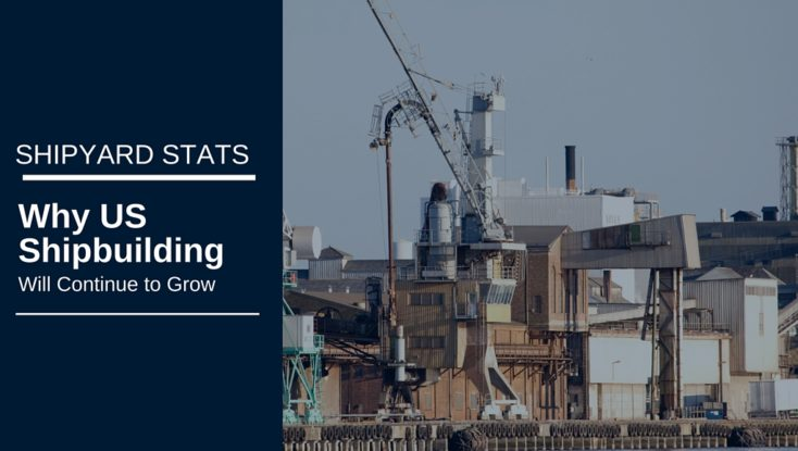 Shipyard Stats: Here's Why US Shipbuilding Jobs Will Continue to Grow