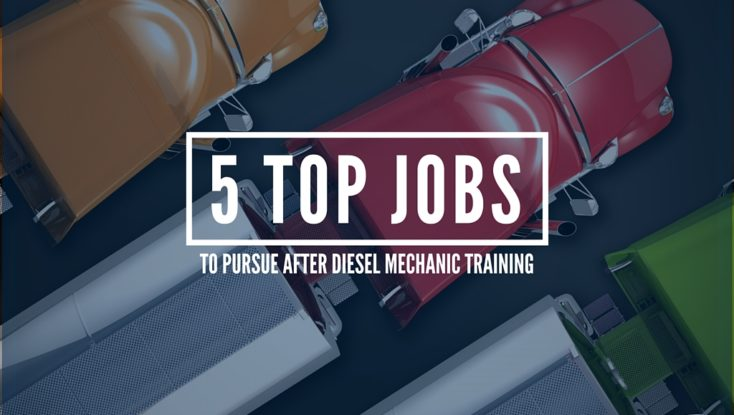 5 Top Jobs to Pursue after Diesel Mechanic Training
