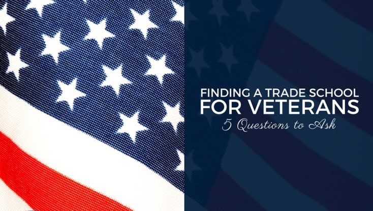 Finding a Trade School for Veterans: 5 Questions to Ask